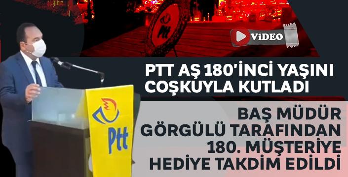PTT AŞ 180'inci Yaşını coşkuyla kutladı! 180. müşteriye Müdür Görgülü tarafından hediyeler takdim edildi..