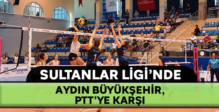 Sultanlar Ligi'nde Aydın B.B. ve PTT karşılaşmasının sonucu ne?