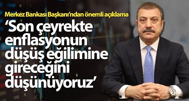 TCMB Başkanı Kavcıoğlu: 'Son çeyrekte enflasyonun düşüş eğilimine gireceğini düşünüyoruz'