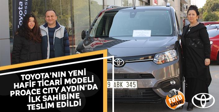 TOYOTA'nın YENİ HAFİF TİCARİ Modeli PROACE CITY Aydın'da ilk sahibine teslim edildi