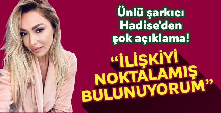 Ünlü şarkıcı Hadise'den şok eden ayrılık açıklaması