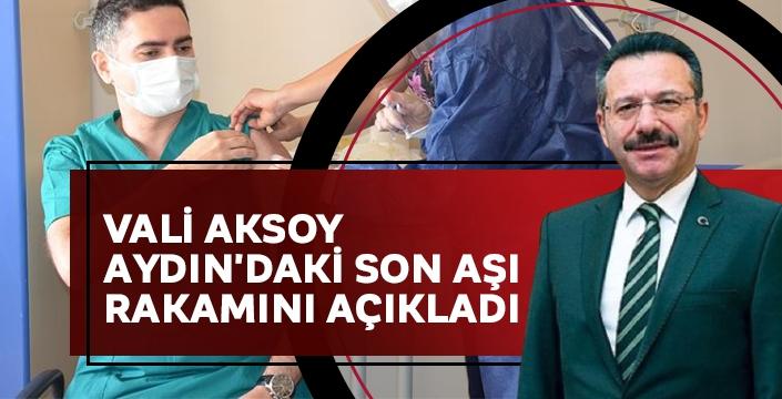 Vali Aksoy Aydın'daki son aşı rakamını açıkladı