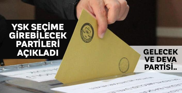 YSK seçime girebilecek partileri açıkladı! Gelecek ve Deva Partisi...